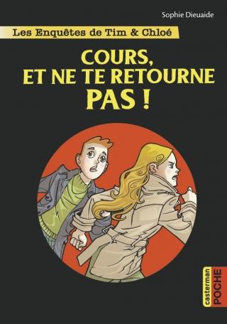 Les Enquêtes de Tim & Chloé. Cours, et ne te retourne pas ! Casterman, 2015